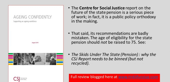 The Skids Under The State (Pension) : why the CSJ Report needs to be binned (but not recycled).